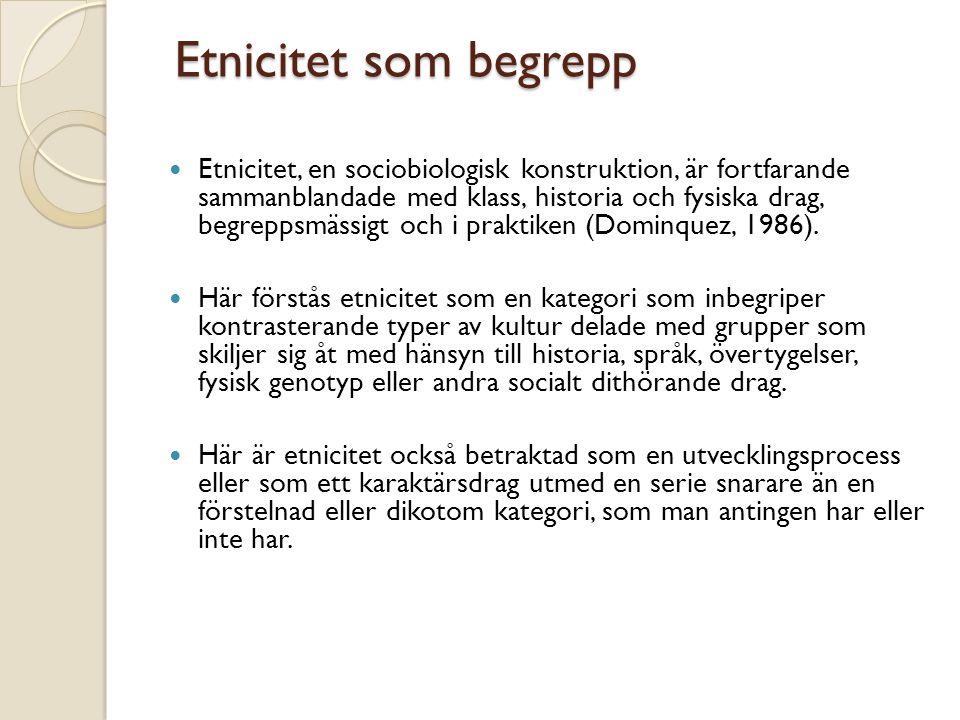 Etnicitet som begrepp Etnicitet som begrepp Etnicitet, en sociobiologisk konstruktion, är fortfarande sammanblandade med klass, historia och fysiska drag, begreppsmässigt och i praktiken (Dominquez, 1986).