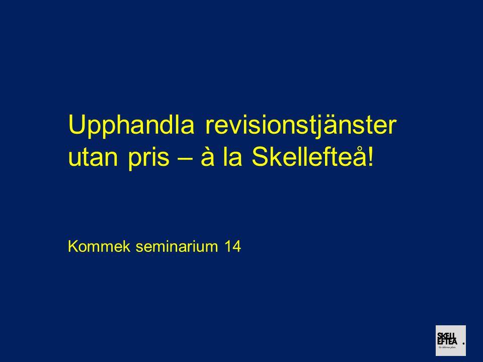 Upphandla revisionstjänster utan pris – à la Skellefteå! Kommek seminarium 14