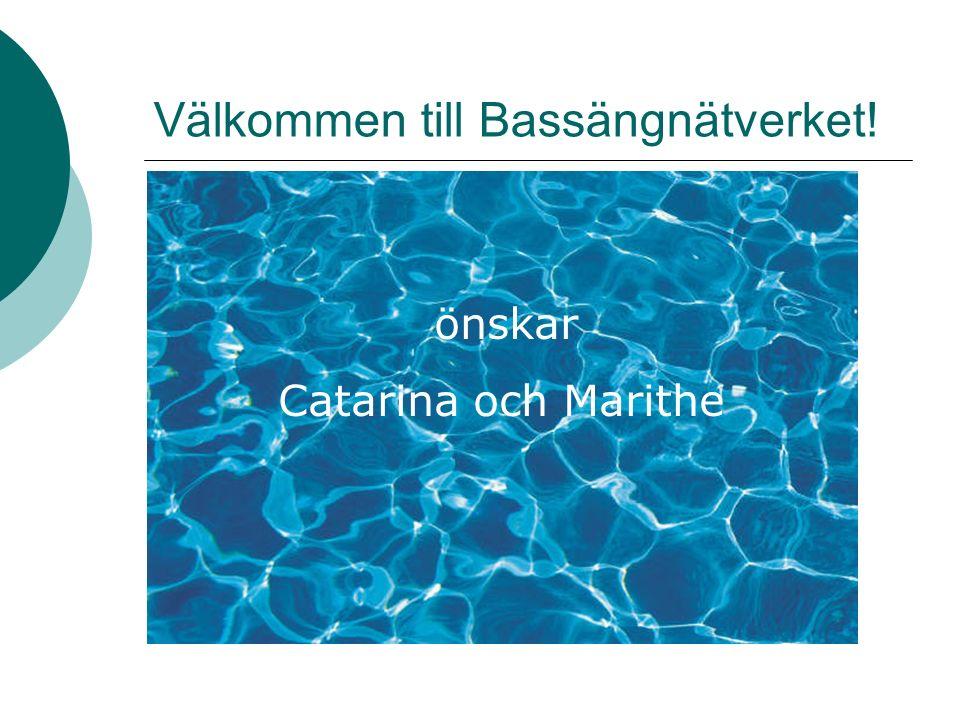 Välkommen till Bassängnätverket! önskar Catarina och Marithe