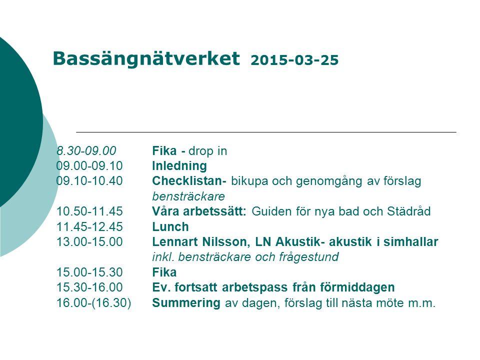8.30-09.00Fika - drop in 09.00-09.10Inledning 09.10-10.40Checklistan- bikupa och genomgång av förslag bensträckare 10.50-11.45Våra arbetssätt: Guiden för nya bad och Städråd 11.45-12.45Lunch 13.00-15.00Lennart Nilsson, LN Akustik- akustik i simhallar inkl.