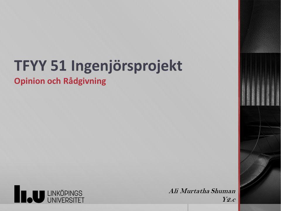 TFYY 51 Ingenjörsprojekt Opinion och Rådgivning Ali Murtatha Shuman Y2.c