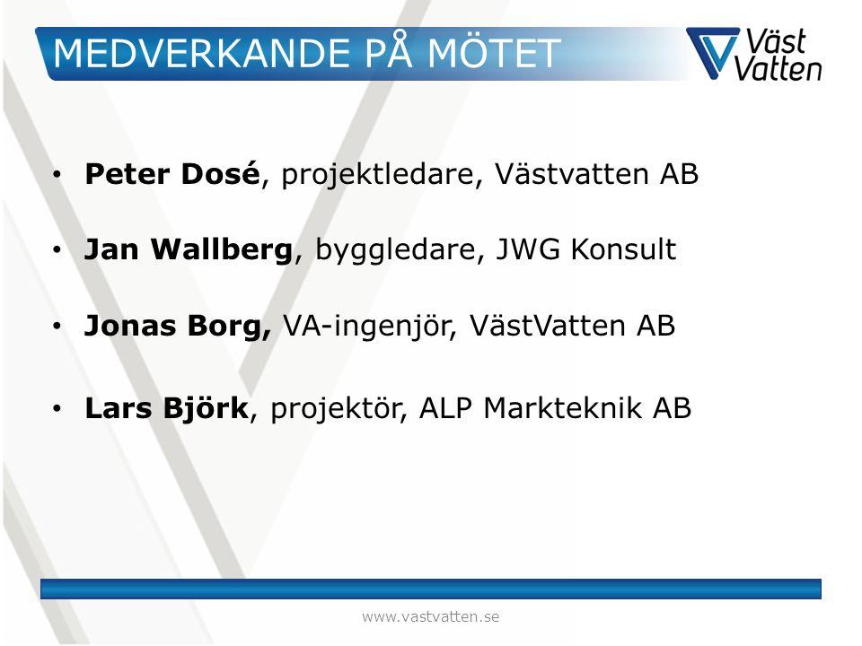 MEDVERKANDE PÅ MÖTET Peter Dosé, projektledare, Västvatten AB Jan Wallberg, byggledare, JWG Konsult Jonas Borg, VA-ingenjör, VästVatten AB Lars Björk, projektör, ALP Markteknik AB www.vastvatten.se