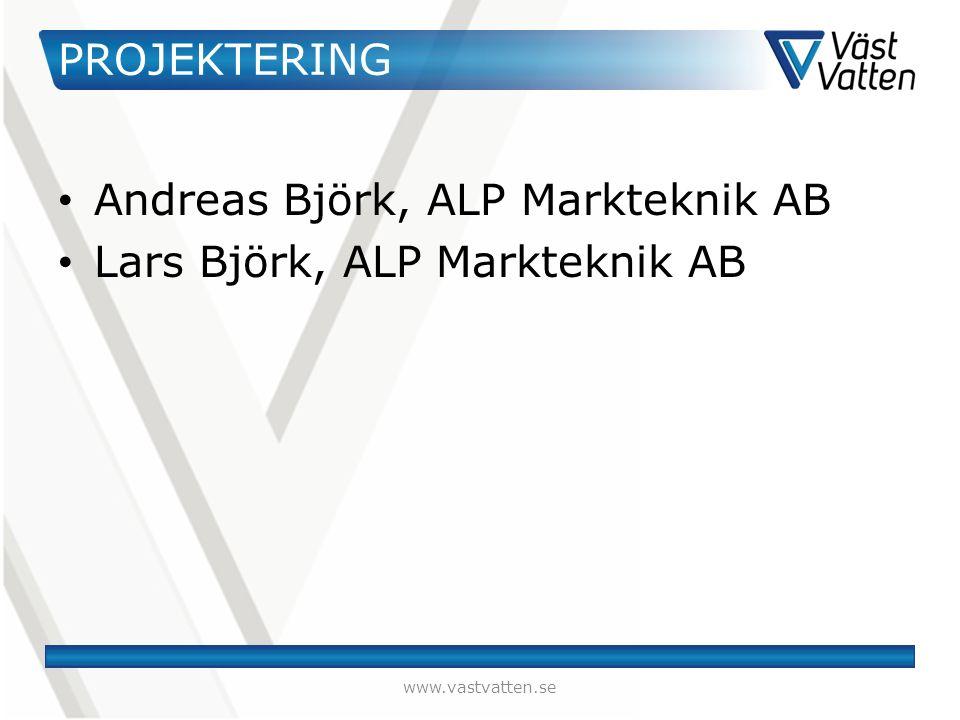 PROJEKTERING Andreas Björk, ALP Markteknik AB Lars Björk, ALP Markteknik AB www.vastvatten.se