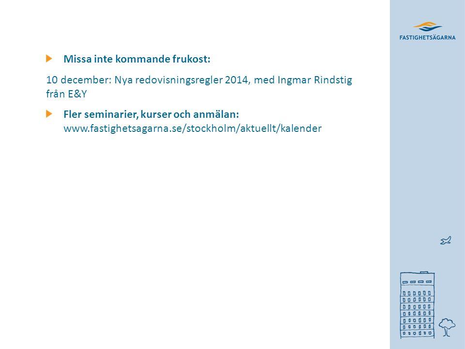 Missa inte kommande frukost: 10 december: Nya redovisningsregler 2014, med Ingmar Rindstig från E&Y Fler seminarier, kurser och anmälan: www.fastighetsagarna.se/stockholm/aktuellt/kalender