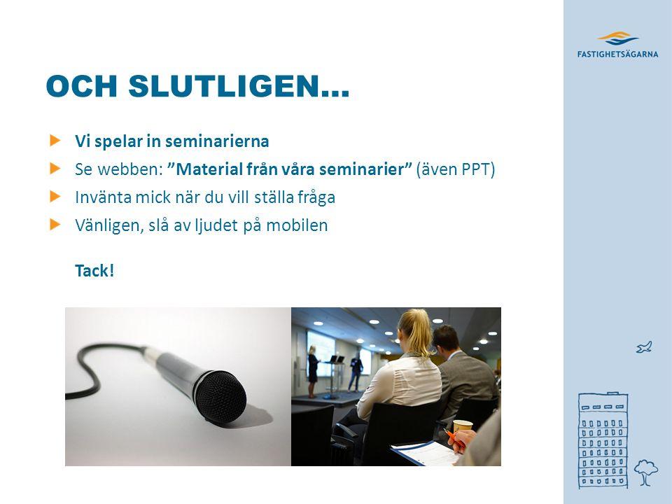 OCH SLUTLIGEN… Vi spelar in seminarierna Se webben: Material från våra seminarier (även PPT) Invänta mick när du vill ställa fråga Vänligen, slå av ljudet på mobilen Tack!