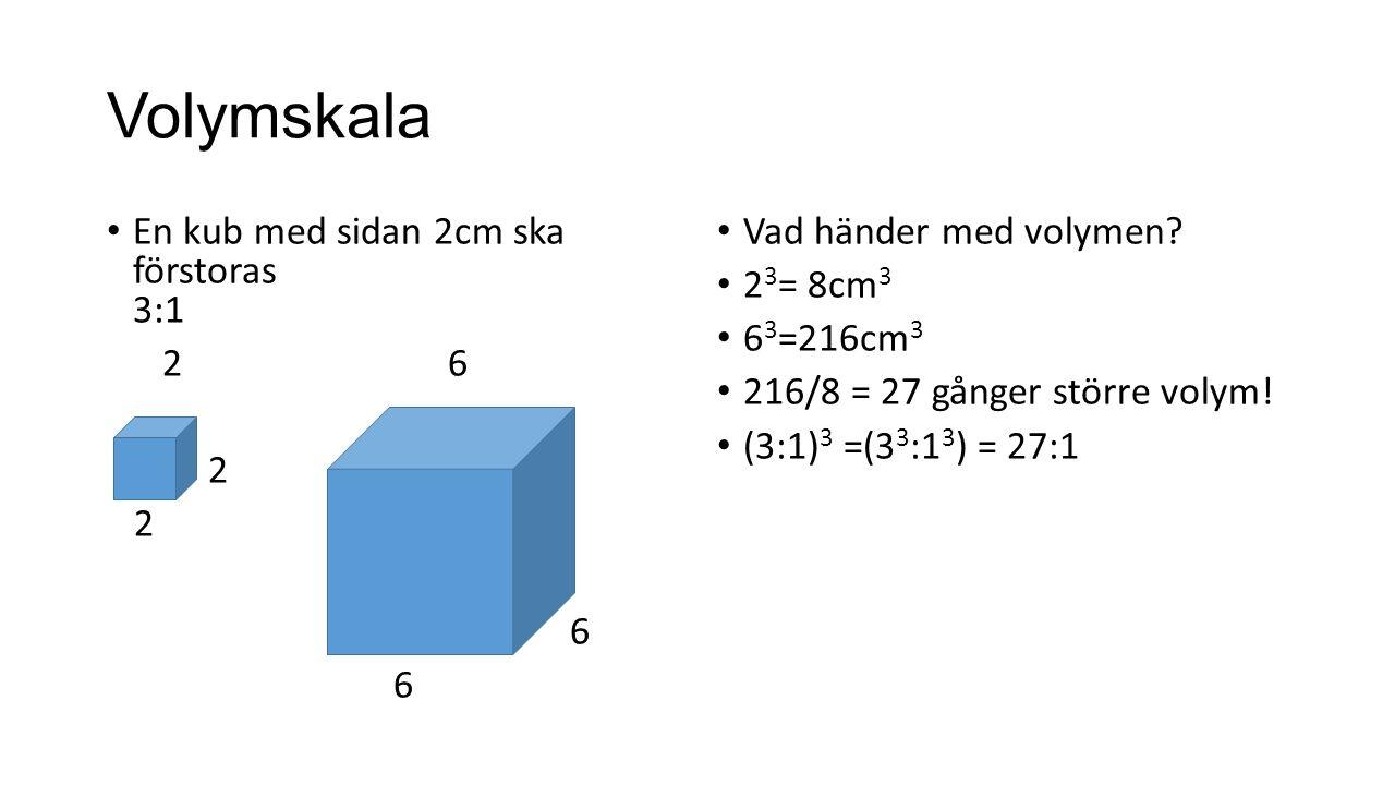 Skala Längdskala 2: 1= fördubbling Areaskala (2 : 1) 2 = fyrdubbling av arean Volymskala (2:1) 3 = Volymen blir 8 gånger större Volymskala (4:1) 3 = Volymen blir 4 3 = 64 gånger större