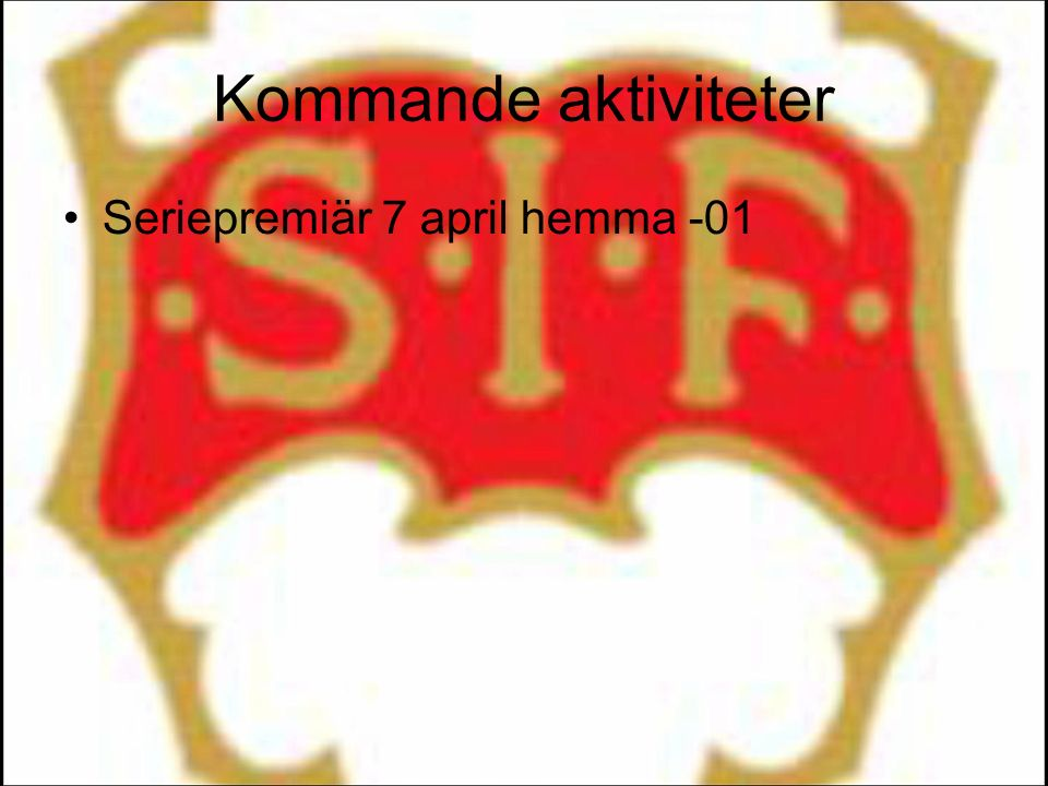 Kommande aktiviteter Seriepremiär 7 april hemma -01