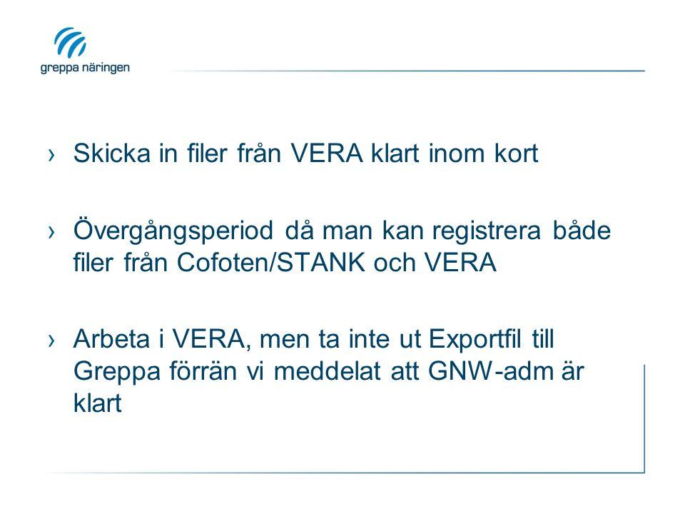 ›Skicka in filer från VERA klart inom kort ›Övergångsperiod då man kan registrera både filer från Cofoten/STANK och VERA ›Arbeta i VERA, men ta inte ut Exportfil till Greppa förrän vi meddelat att GNW-adm är klart