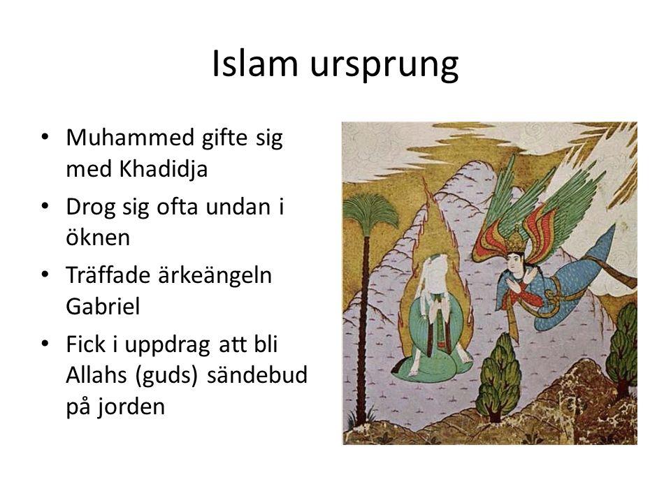 Islam ursprung Muhammed gifte sig med Khadidja Drog sig ofta undan i öknen Träffade ärkeängeln Gabriel Fick i uppdrag att bli Allahs (guds) sändebud på jorden