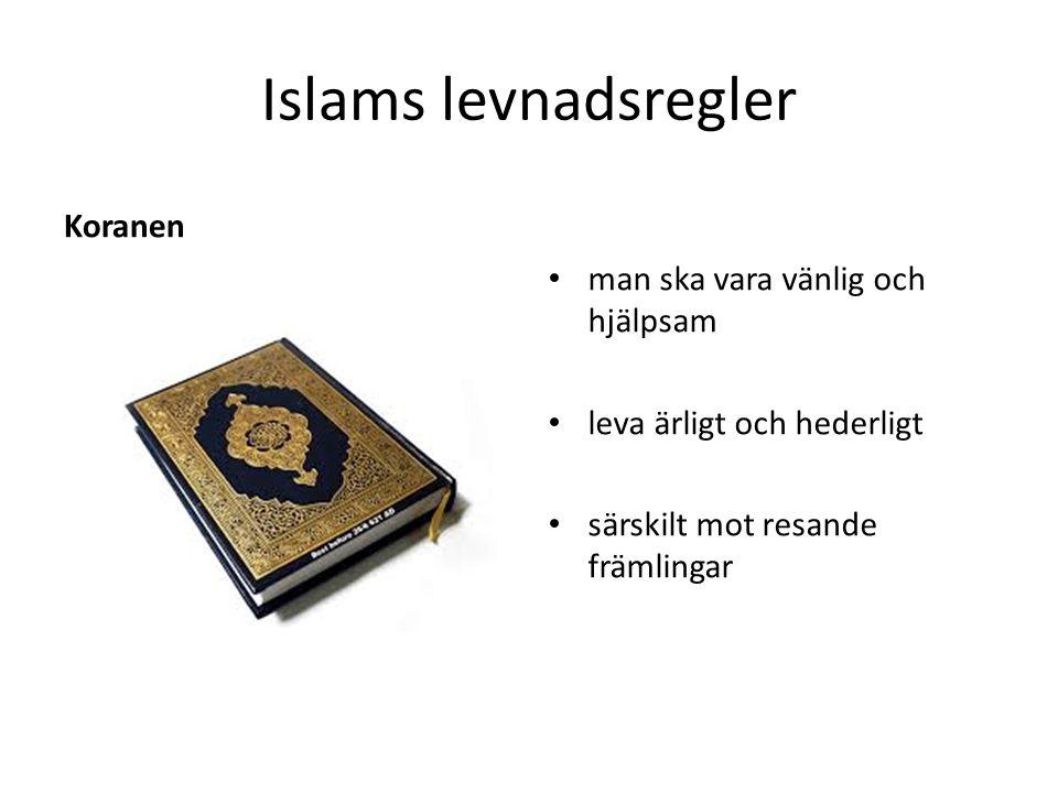 Islams levnadsregler Koranen man ska vara vänlig och hjälpsam leva ärligt och hederligt särskilt mot resande främlingar