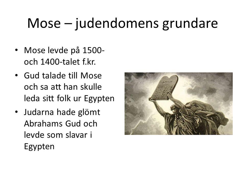 Mose – judendomens grundare Exodus – uttåget ur Egypten Händelserna kring exodus ligger till grund för judarnas påsk Pesach – judarnas påsk Mose fick de tio budorden på Sinaiberget Budorden var judarnas egna förbund Sinaiberget