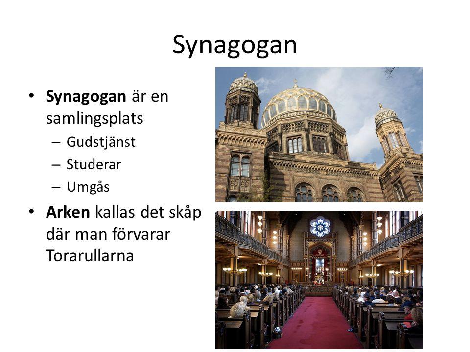 Synagogan Synagogan är en samlingsplats – Gudstjänst – Studerar – Umgås Arken kallas det skåp där man förvarar Torarullarna