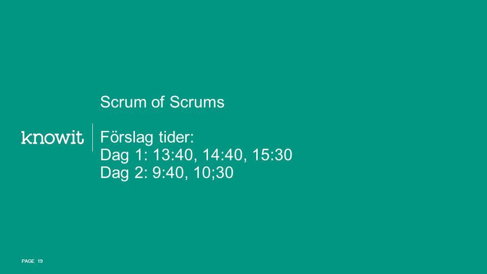 Scrum of Scrums Förslag tider: Dag 1: 13:40, 14:40, 15:30 Dag 2: 9:40, 10;30 PAGE 19