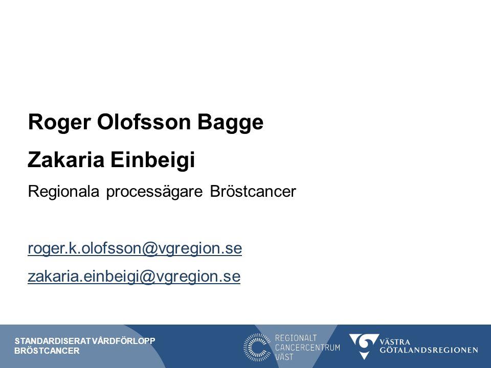 Roger Olofsson Bagge Zakaria Einbeigi Regionala processägare Bröstcancer roger.k.olofsson@vgregion.se zakaria.einbeigi@vgregion.se STANDARDISERAT VÅRDFÖRLOPP BRÖSTCANCER