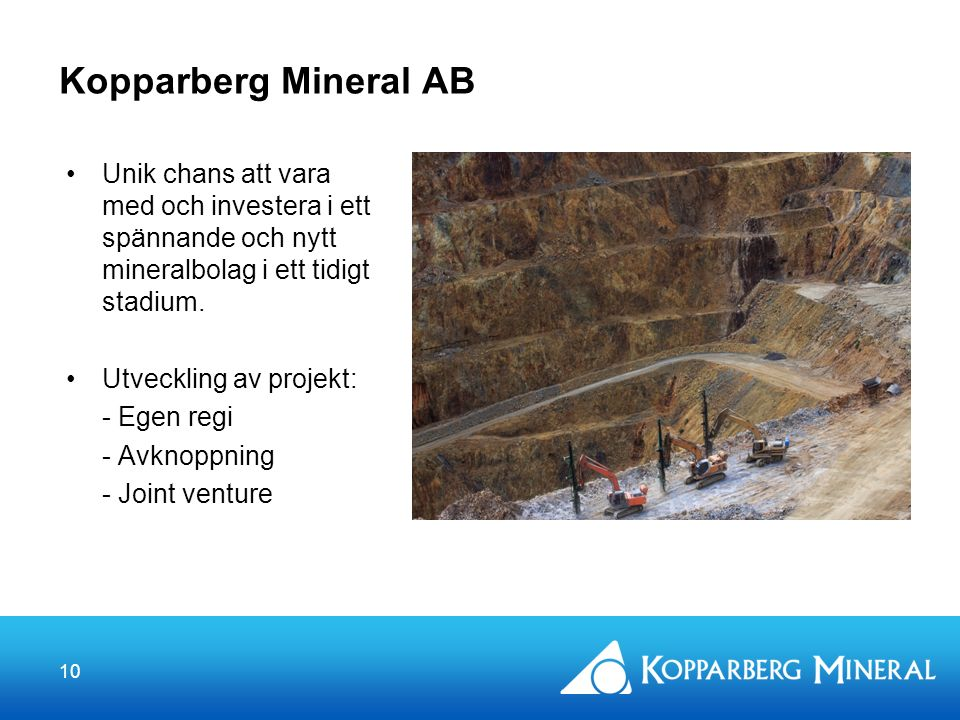 10 Kopparberg Mineral AB Unik chans att vara med och investera i ett spännande och nytt mineralbolag i ett tidigt stadium.