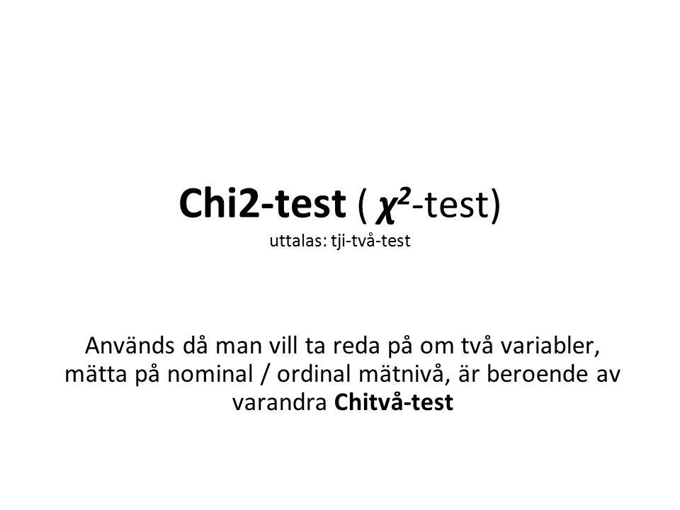 Chi2-test ( χ 2 -test) uttalas: tji-två-test Används då man vill ta reda på om två variabler, mätta på nominal / ordinal mätnivå, är beroende av varandra Chitvå-test