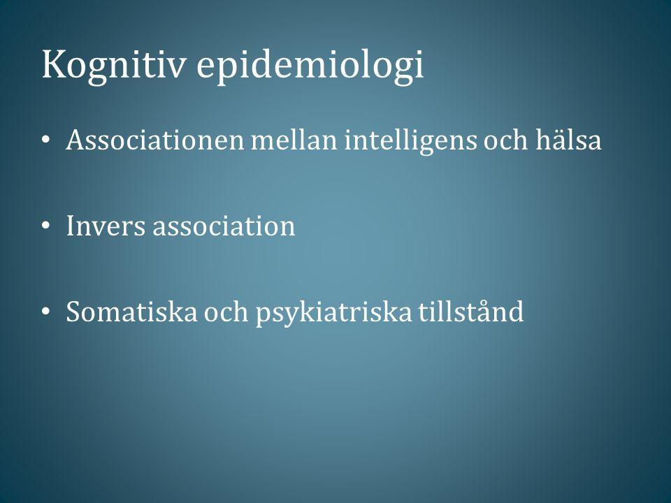 Kognitiv epidemiologi Associationen mellan intelligens och hälsa Invers association Somatiska och psykiatriska tillstånd