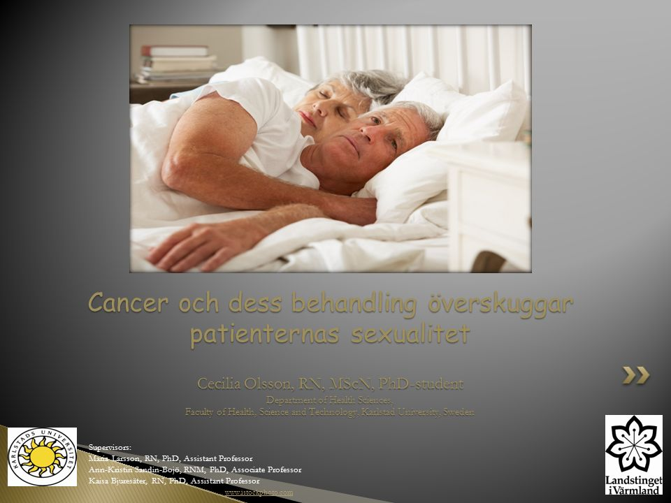 Cancer och dess behandling överskuggar patienternas sexualitet Cecilia Olsson, RN, MScN, PhD-student Department of Health Sciences, Faculty of Health,