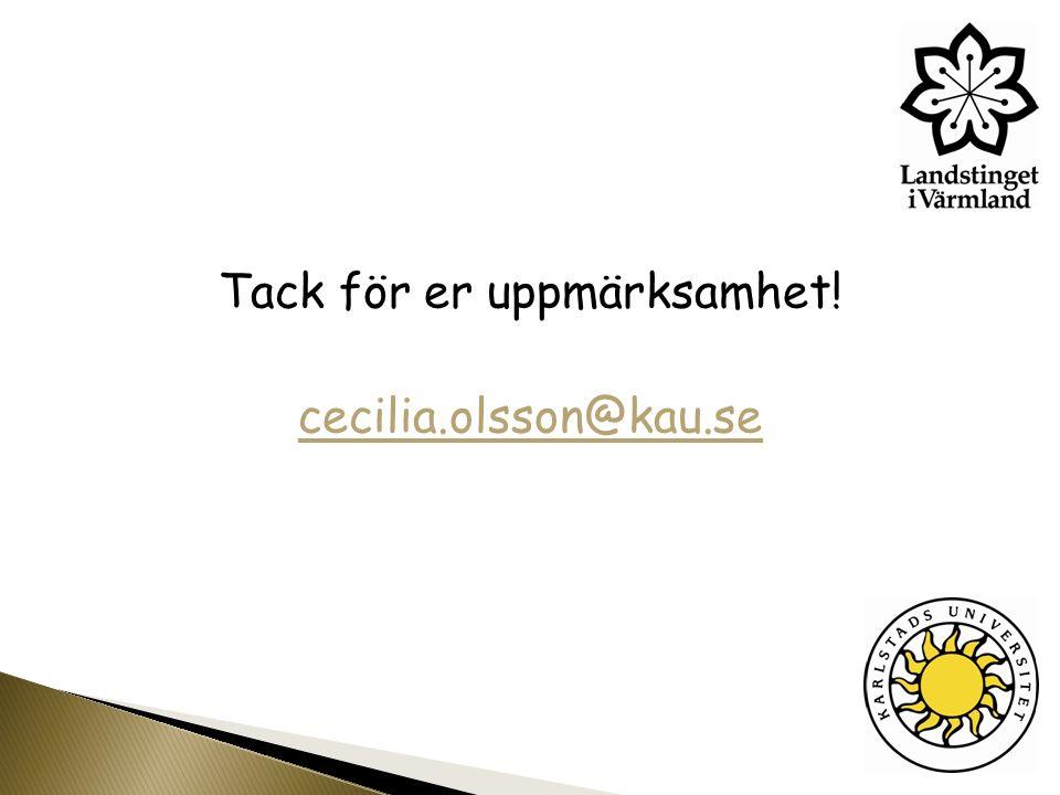 Tack för er uppmärksamhet! cecilia.olsson@kau.se
