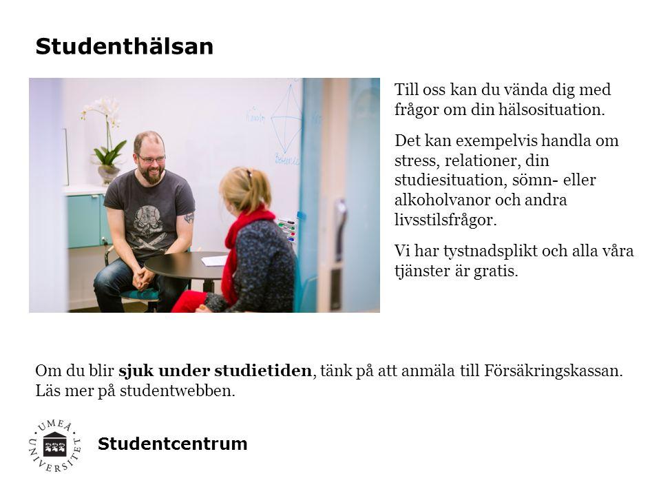 Studentcentrum Studenthälsan Till oss kan du vända dig med frågor om din hälsosituation. Det kan exempelvis handla om stress, relationer, din studiesi