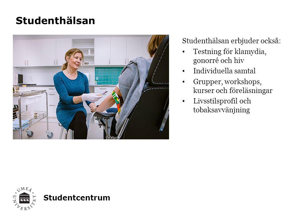 Studentcentrum Studenthälsan Studenthälsan erbjuder också: Testning för klamydia, gonorré och hiv Individuella samtal Grupper, workshops, kurser och föreläsningar Livsstilsprofil och tobaksavvänjning