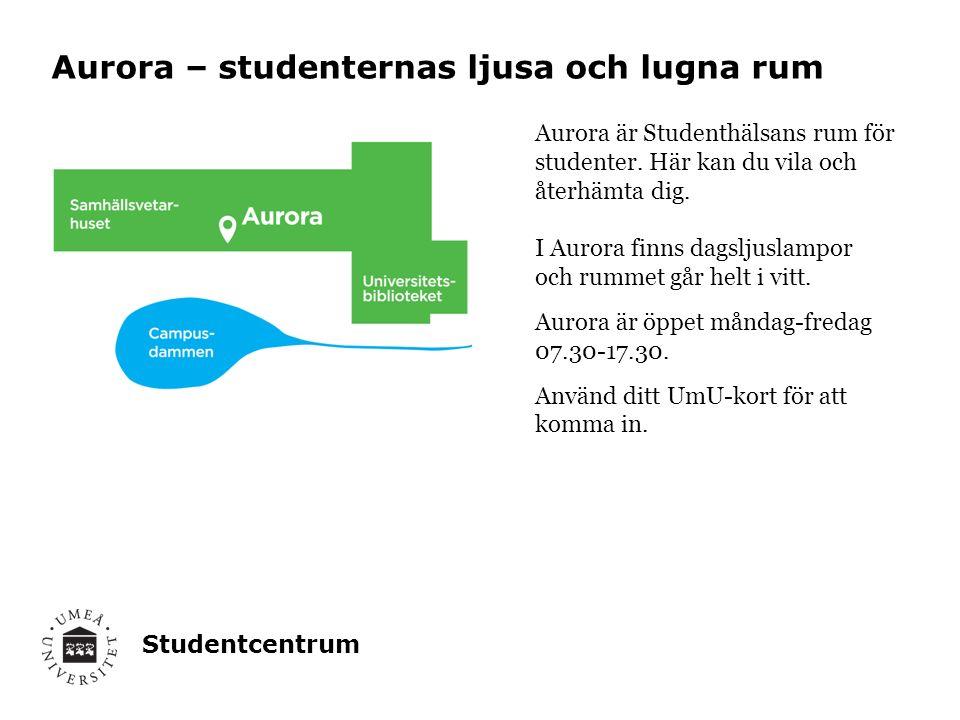 Studentcentrum Aurora – studenternas ljusa och lugna rum Aurora är Studenthälsans rum för studenter. Här kan du vila och återhämta dig. I Aurora finns
