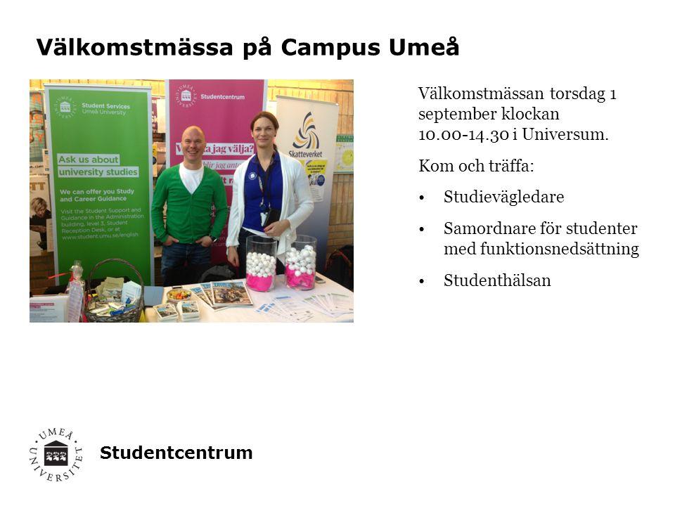 Studentcentrum Välkomstmässa på Campus Umeå Välkomstmässan torsdag 1 september klockan 10.00-14.30 i Universum. Kom och träffa: Studievägledare Samord