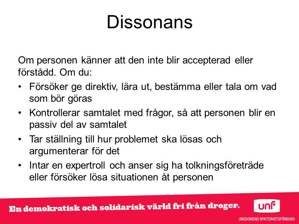 Dissonans Om personen känner att den inte blir accepterad eller förstådd.