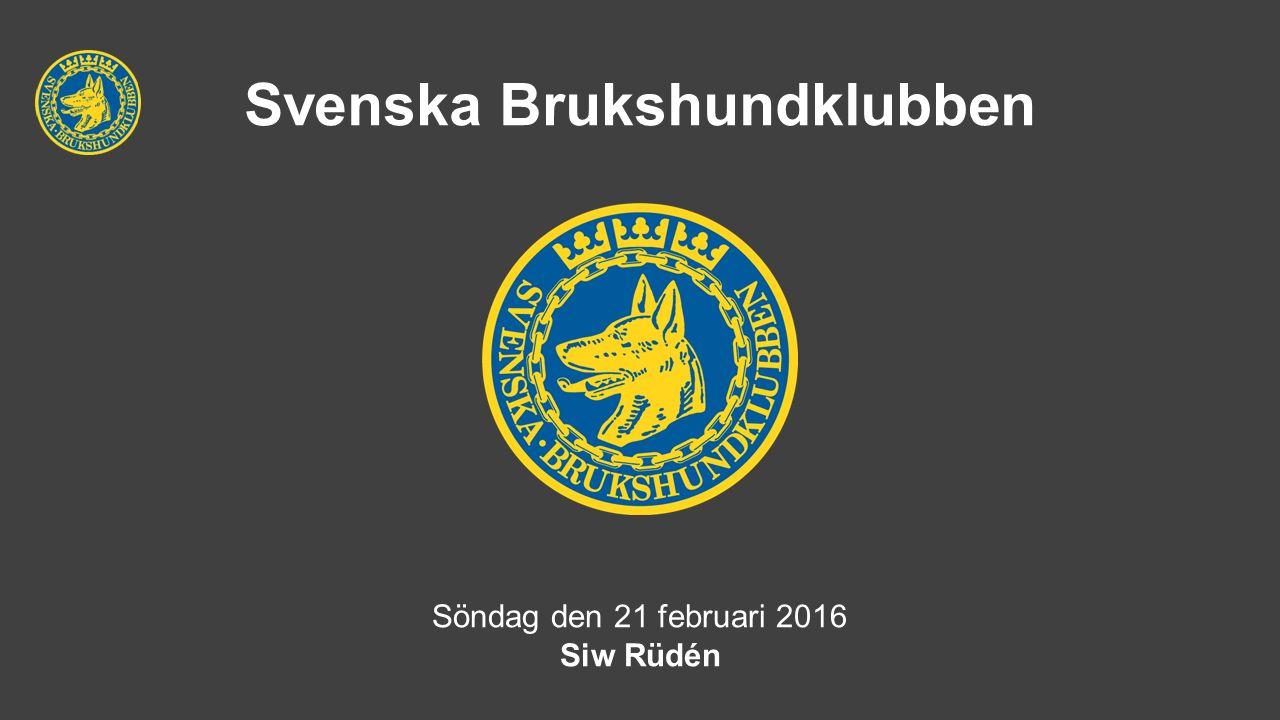 Svenska Brukshundklubben Söndag den 21 februari 2016 Siw Rüdén