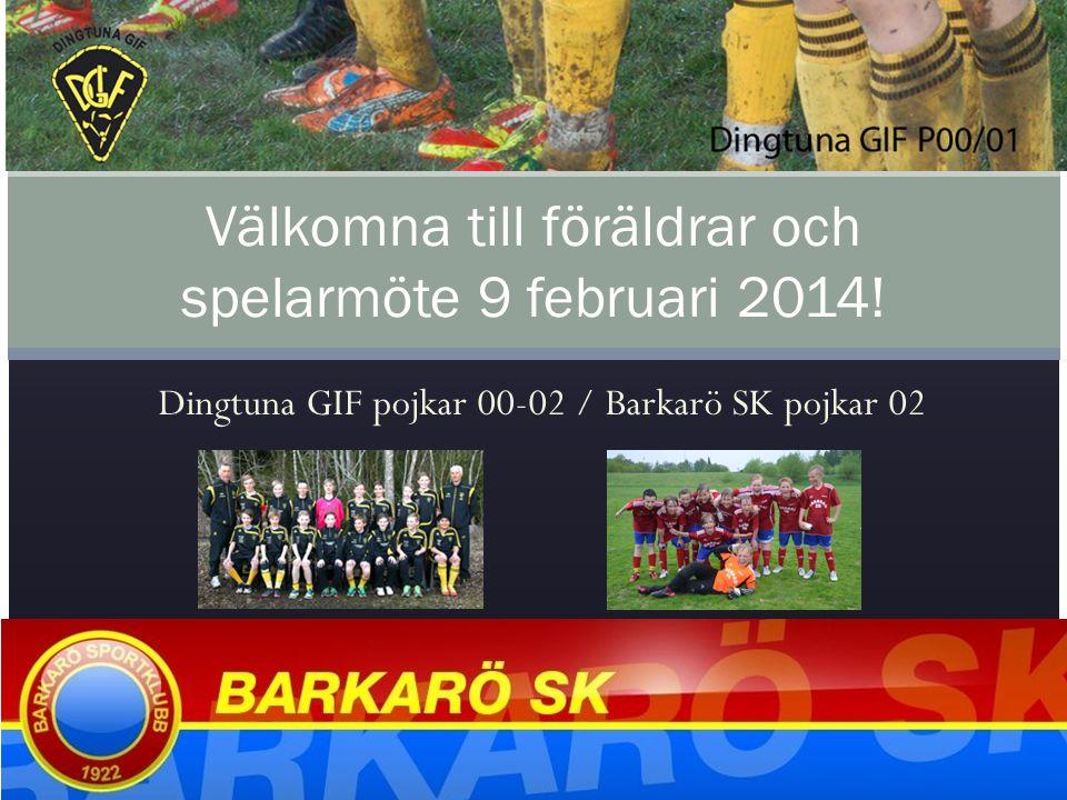 Dingtuna GIF pojkar 00-02 / Barkarö SK pojkar 02 Välkomna till föräldrar och spelarmöte 9 februari 2014!