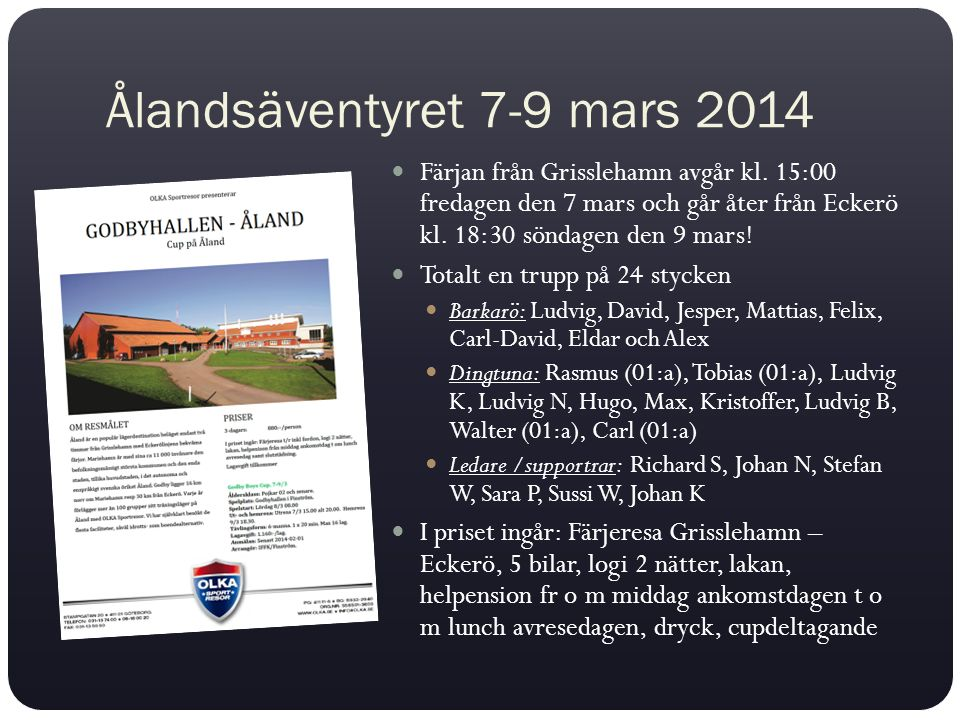 Ålandsäventyret 7-9 mars 2014 Färjan från Grisslehamn avgår kl. 15:00 fredagen den 7 mars och går åter från Eckerö kl. 18:30 söndagen den 9 mars! Tota