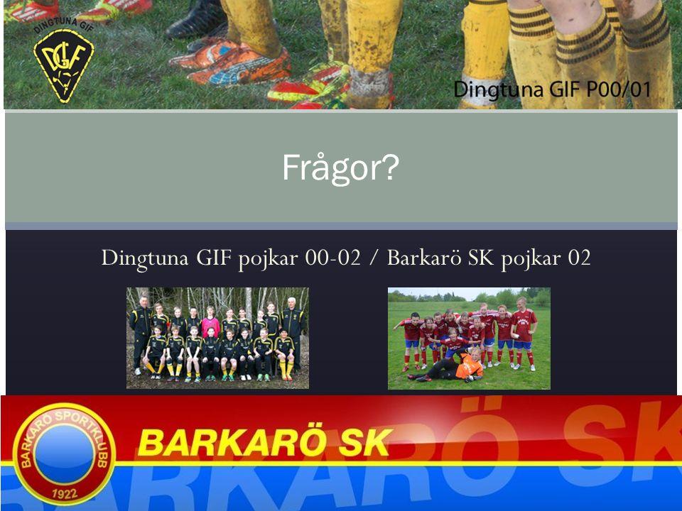 Dingtuna GIF pojkar 00-02 / Barkarö SK pojkar 02 Frågor?