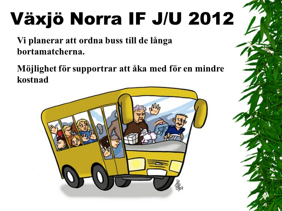 Växjö Norra IF J/U 2012 Vi planerar att ordna buss till de långa bortamatcherna. Möjlighet för supportrar att åka med för en mindre kostnad
