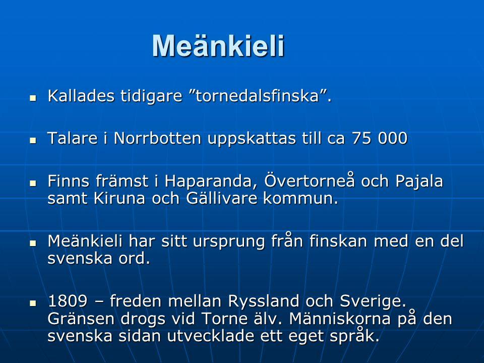 Meänkieli Kallades tidigare tornedalsfinska . Kallades tidigare tornedalsfinska .