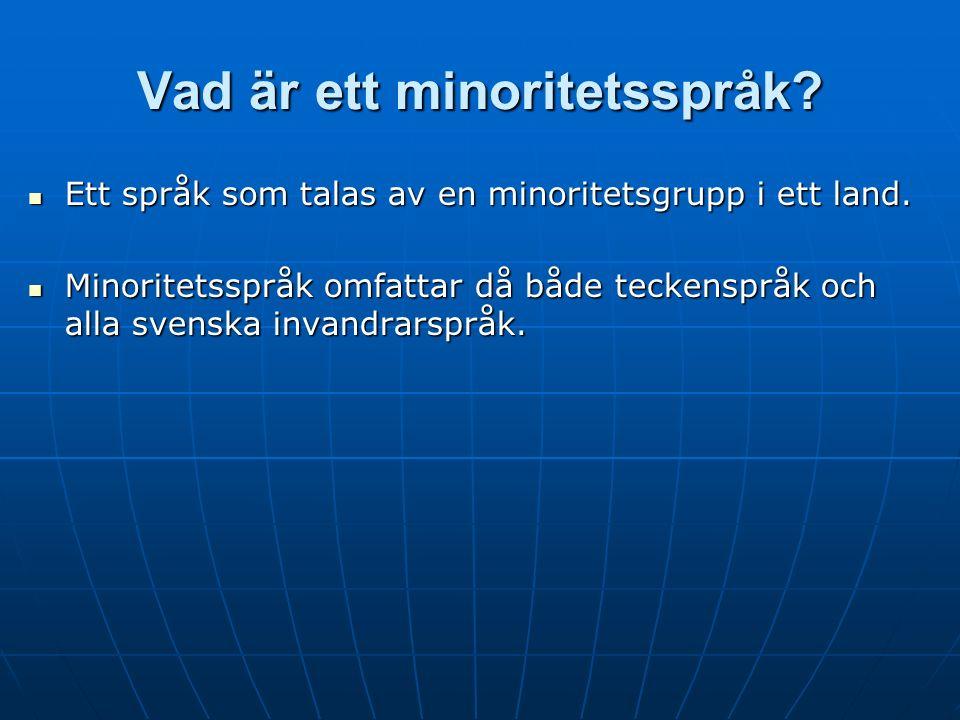 Vad är ett minoritetsspråk. Ett språk som talas av en minoritetsgrupp i ett land.
