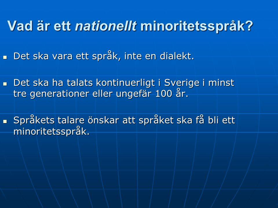 Vad är ett nationellt minoritetsspråk. Det ska vara ett språk, inte en dialekt.