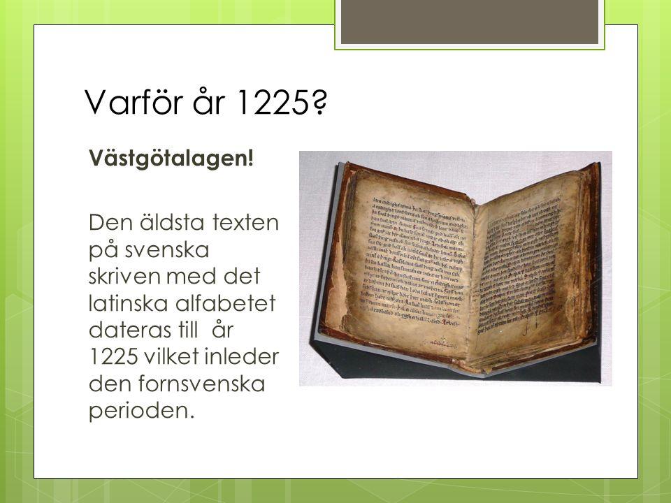 Varför år 1225. Västgötalagen.