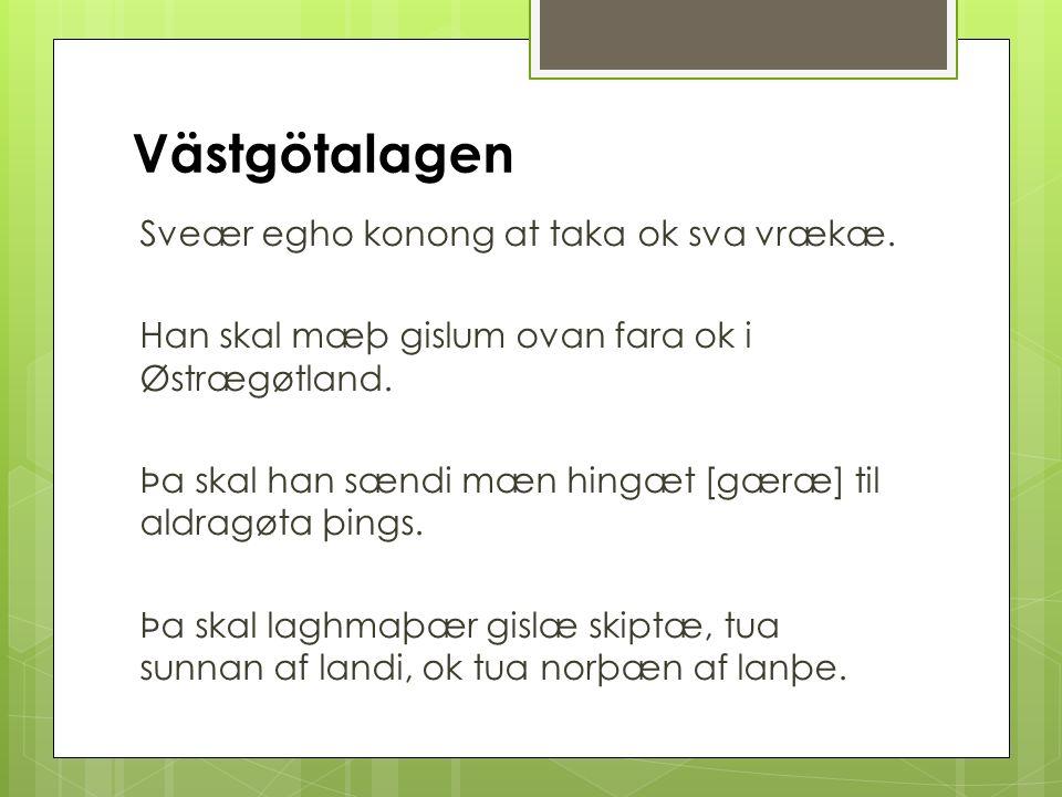 Västgötalagen Sveær egho konong at taka ok sva vrækæ.