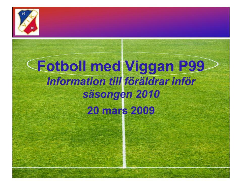 1 Fotboll med Viggan P99 Information till föräldrar inför säsongen 2010 20 mars 2009