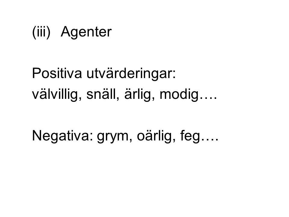 (iii)Agenter Positiva utvärderingar: välvillig, snäll, ärlig, modig…. Negativa: grym, oärlig, feg….