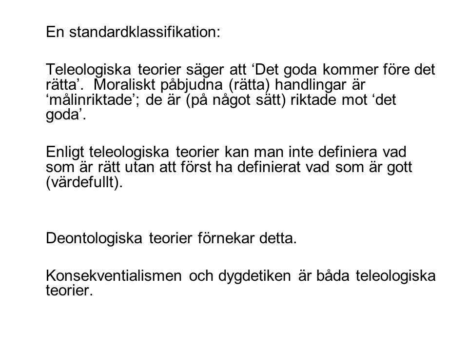 En standardklassifikation: Teleologiska teorier säger att 'Det goda kommer före det rätta'.