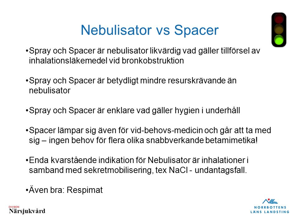 DIVISION Närsjukvård Nebulisator vs Spacer Spray och Spacer är nebulisator likvärdig vad gäller tillförsel av inhalationsläkemedel vid bronkobstruktion Spray och Spacer är betydligt mindre resurskrävande än nebulisator Spray och Spacer är enklare vad gäller hygien i underhåll Spacer lämpar sig även för vid-behovs-medicin och går att ta med sig – ingen behov för flera olika snabbverkande betamimetika.