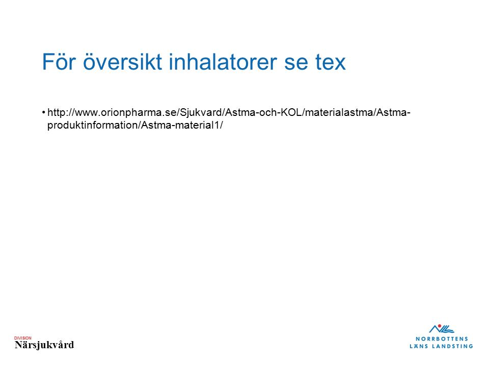 DIVISION Närsjukvård För översikt inhalatorer se tex http://www.orionpharma.se/Sjukvard/Astma-och-KOL/materialastma/Astma- produktinformation/Astma-material1/