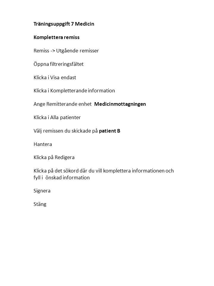 Träningsuppgift 7 Medicin Komplettera remiss Remiss -> Utgående remisser Öppna filtreringsfältet Klicka i Visa endast Klicka i Kompletterande informat