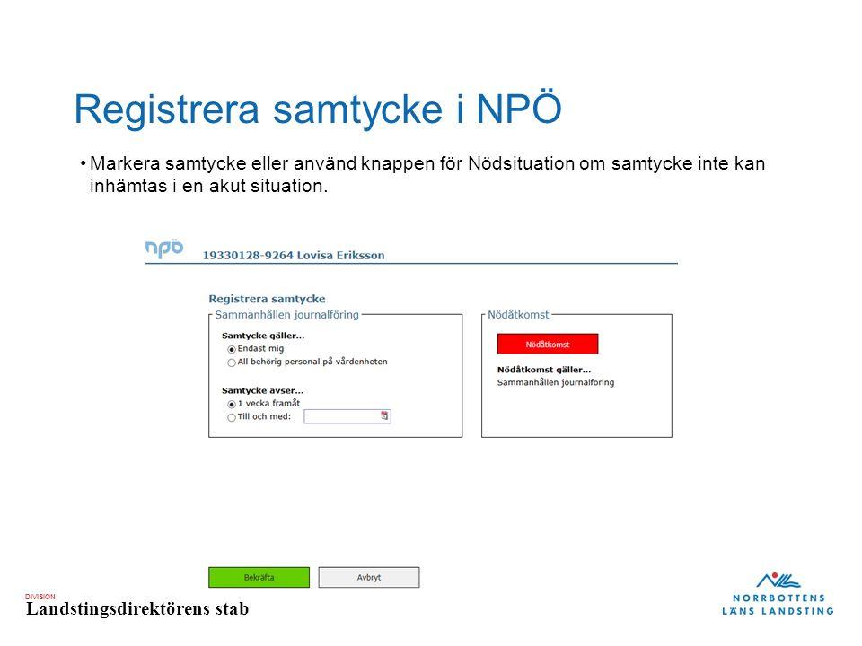 DIVISION Landstingsdirektörens stab Registrera samtycke i NPÖ Markera samtycke eller använd knappen för Nödsituation om samtycke inte kan inhämtas i en akut situation.
