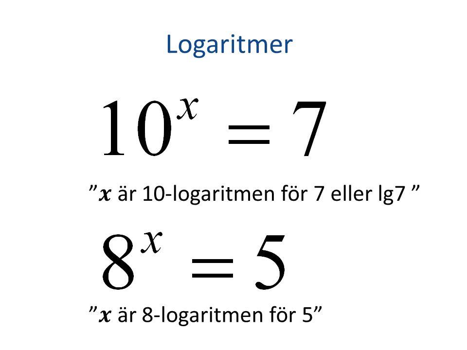 Logaritmer är 10-logaritmen för 7 eller lg7 är 8-logaritmen för 5