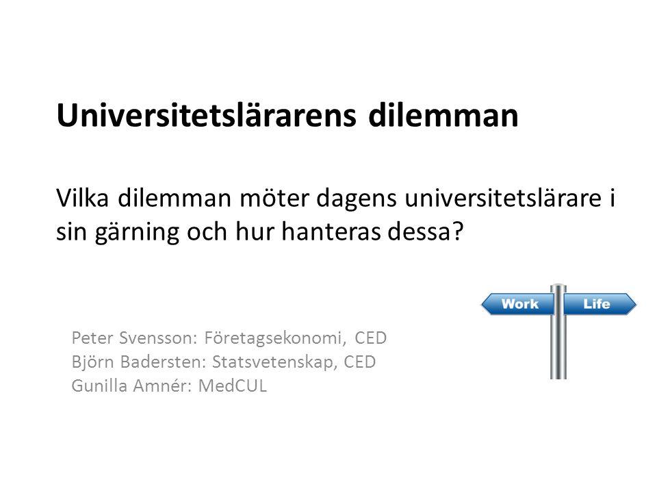Universitetslärarens dilemman Vilka dilemman möter dagens universitetslärare i sin gärning och hur hanteras dessa.