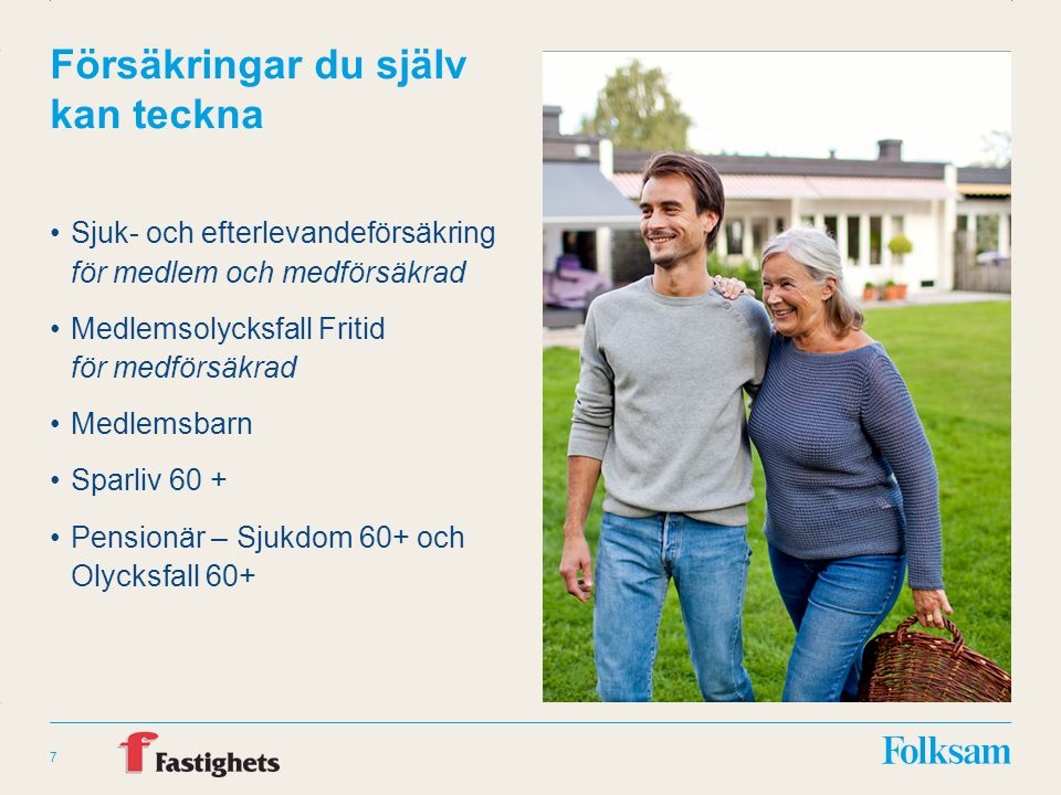 Innehållsyta Rubrikyta Försäkringar du själv kan teckna Sjuk- och efterlevandeförsäkring för medlem och medförsäkrad Medlemsolycksfall Fritid för medförsäkrad Medlemsbarn Sparliv 60 + Pensionär – Sjukdom 60+ och Olycksfall 60+ 7