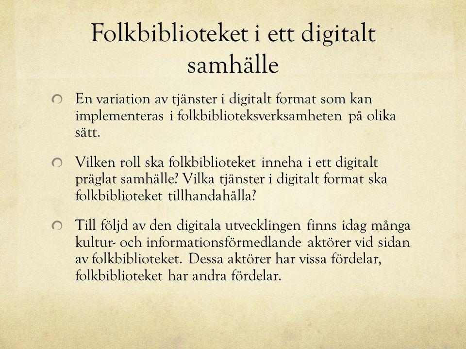 Folkbiblioteket i ett digitalt samhälle En variation av tjänster i digitalt format som kan implementeras i folkbiblioteksverksamheten på olika sätt.