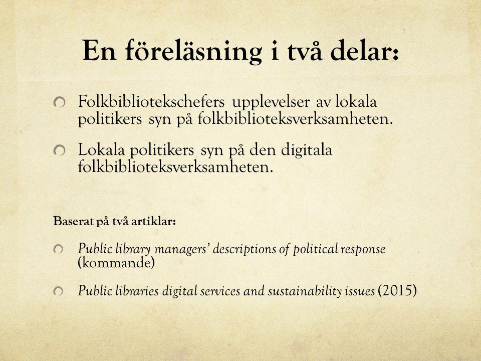 En föreläsning i två delar: Folkbibliotekschefers upplevelser av lokala politikers syn på folkbiblioteksverksamheten.